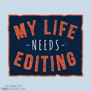 My Life Needs Editing T-Shirt