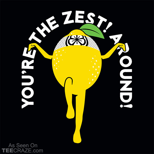 You're The Zest Around T-Shirt