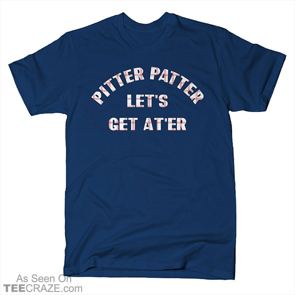 Pitter Patter Let's Get At'er T-Shirt