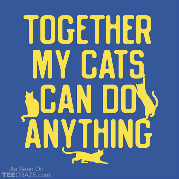 Together My Cats Can Do Anything T-Shirt