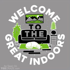 Welcome To The Great Indoors T-Shirt