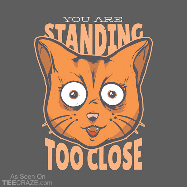 You Are Standing Too Close T-Shirt