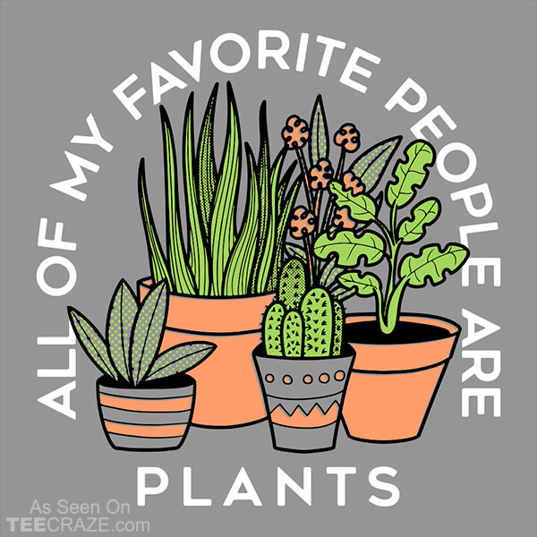 All Of My Favorite People Are Plants T-Shirt