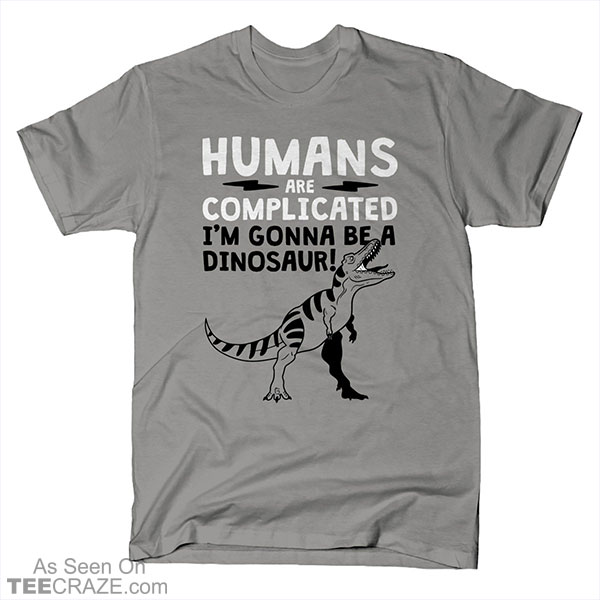 Humans Are Complicated T-Shirt