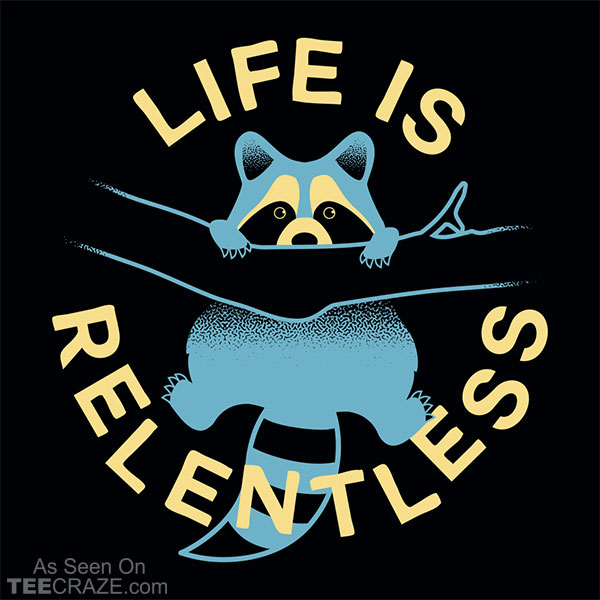 Life Is Relentless T-Shirt
