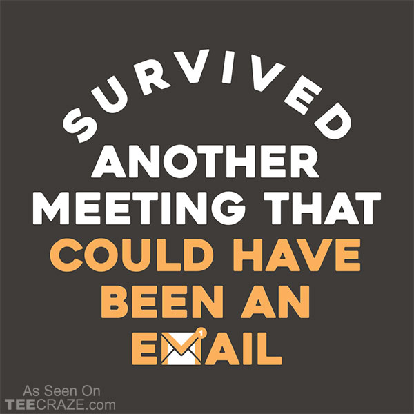 Survived Another Meeting T-Shirt