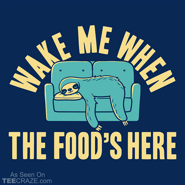 Wake Me When The Food's Here T-Shirt
