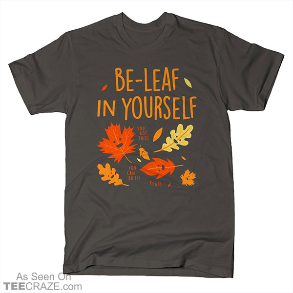 Be Leaf In Yourself T-Shirt