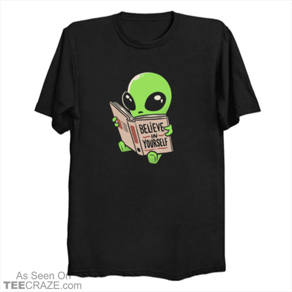 Believe in Yourself Funny Book Alien T-Shirt