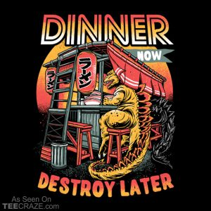 Dinner Now Destroy Later T-Shirt