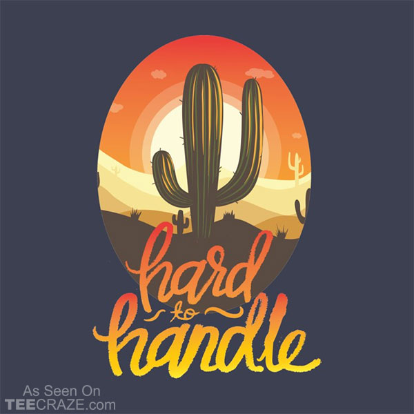 Hard To Handle T-Shirt