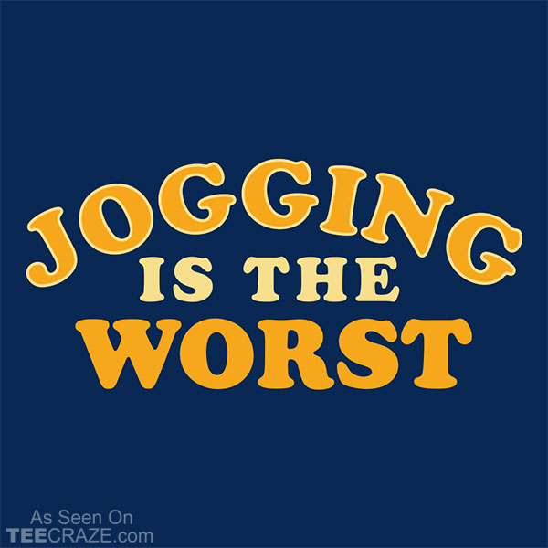 Jogging Is The Worst T-Shirt