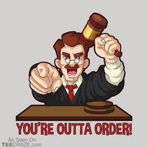 You're Outta Order T-Shirt