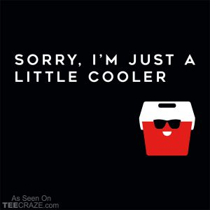 Sorry I'm Just A Little Cooler T-Shirt