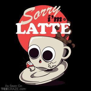 Sorry I'm Latte T-Shirt
