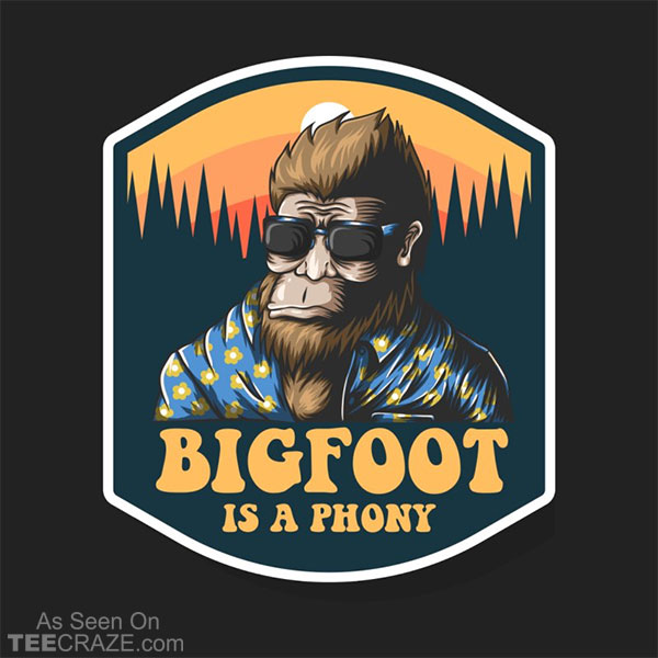 Bigfoot Is A Phony T-Shirt