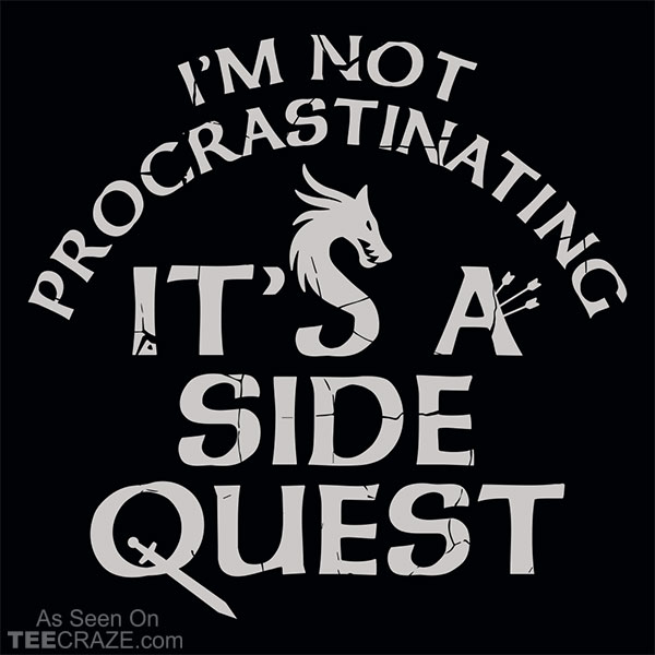 I'm Not Procrastinating It's A Side Quest T-Shirt
