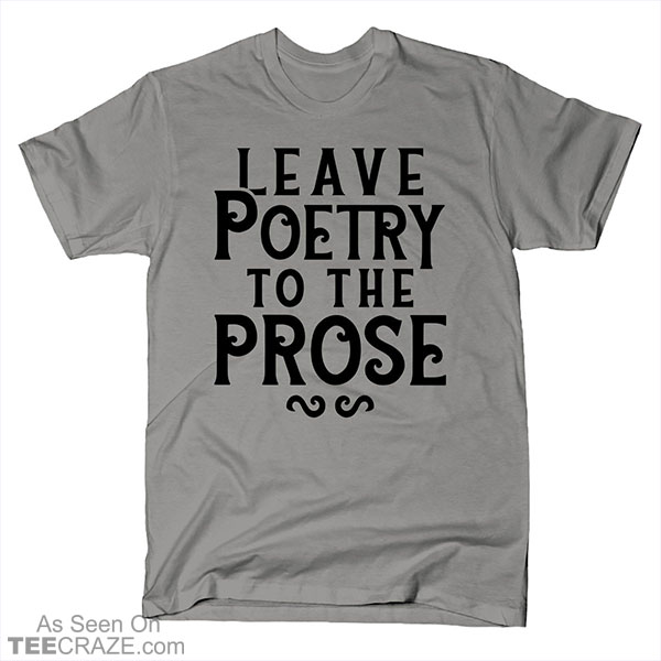 Leave Poetry To The Prose T-Shirt
