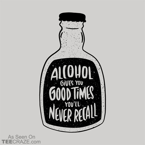 Alcohol Gives You Good Times T-Shirt
