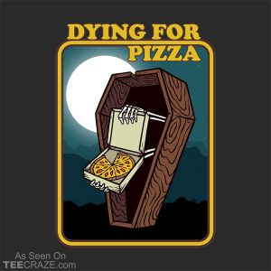 Dying For Pizza T-Shirt