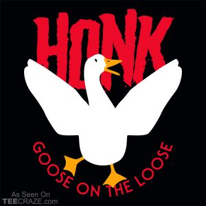 Honk Goose On The Loose T-Shirt