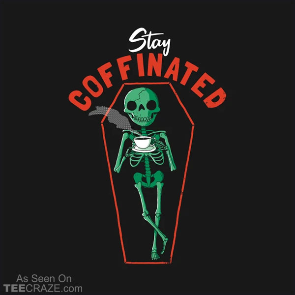 Stay Coffinated T-Shirt