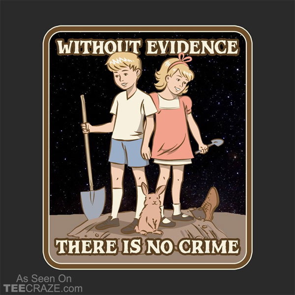 Without Evidence There Is No Crime T-Shirt