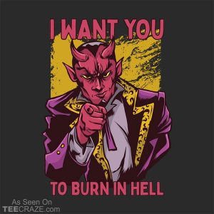 I Want You To Burn In Hell T-Shirt