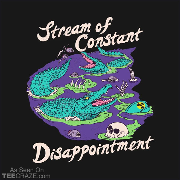 Stream of Constant Disappointment T-Shirt