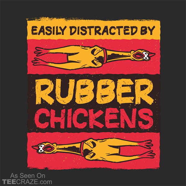 Easily Distracted By Rubber Chickens T-Shirt