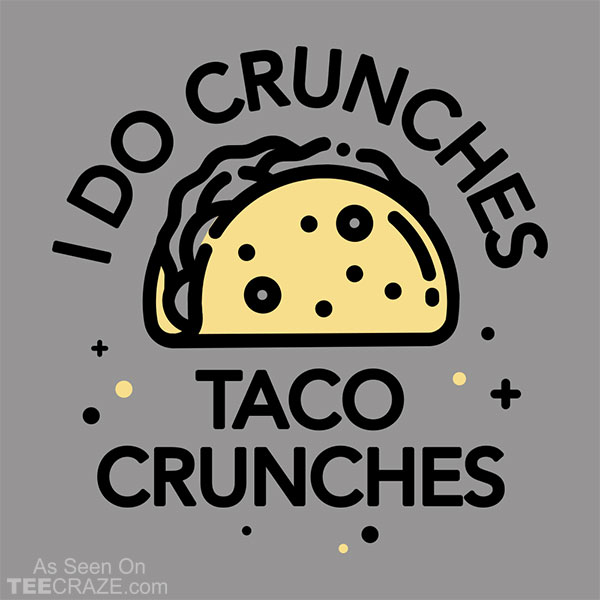 I Do Crunches Taco Crunches T-Shirt