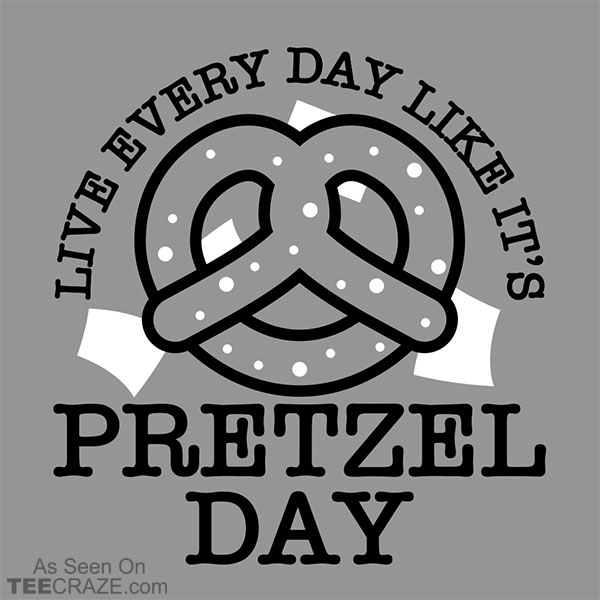 Live Every Day Like It's Pretzel Day T-Shirt