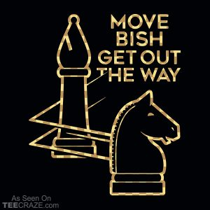 Move Bish Get Out The Way T-Shirt