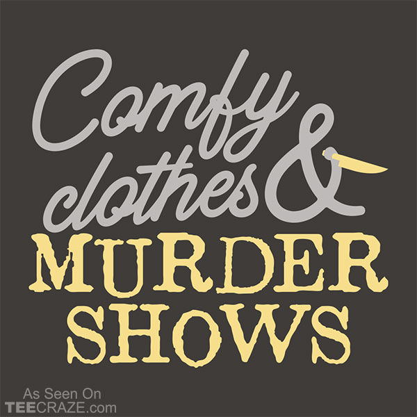 Comfy Clothes Murder Shows T-Shirt