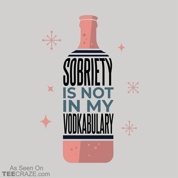 Sobriety Is Not In My Vodkabulary T-Shirt