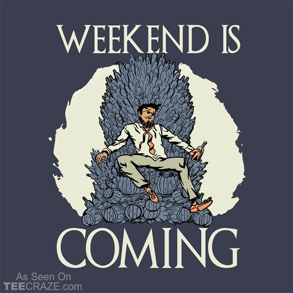 Weekend Is Coming T-Shirt