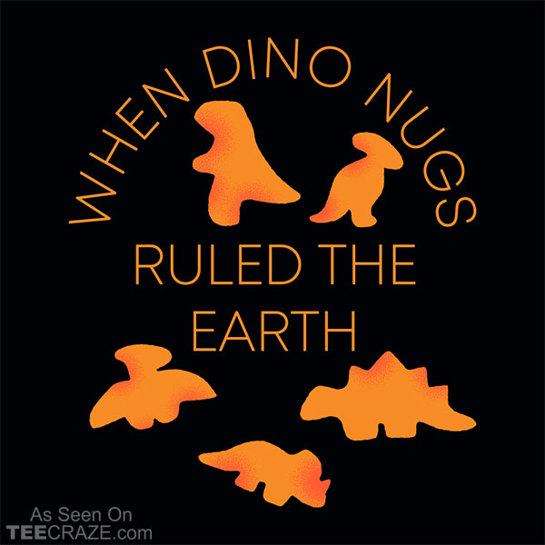 When Dino Nugs Ruled The Earth T-Shirt