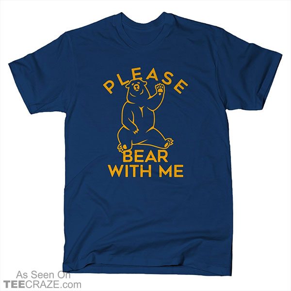 Please Bear With Me T-Shirt
