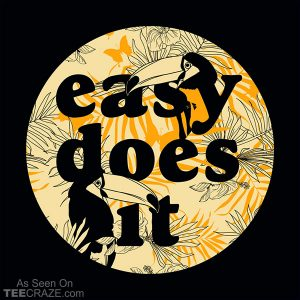 Easy Does It T-Shirt