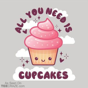 All You Need Is Cupcakes T-Shirt