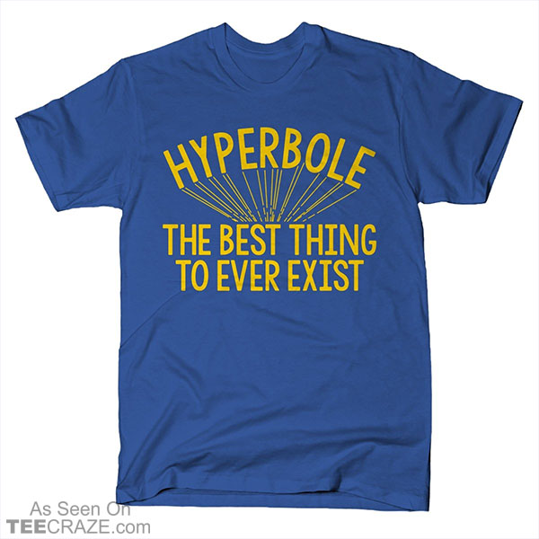 Hyperbole The Best Thing To Ever Exist T-Shirt