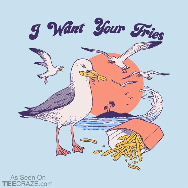I Want Your Fries T-Shirt