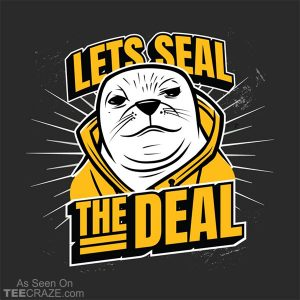 Lets Seal The Deal T-Shirt