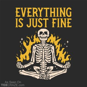 Everything Is Just Fine T-Shirt