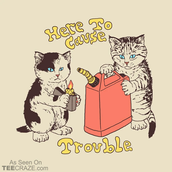 Here To Cause Trouble T-Shirt