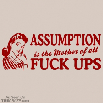 Assumption Is The Mother Of All T-Shirt