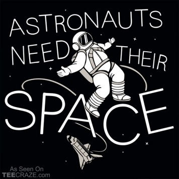 Astronauts Need Their Space T-Shirt