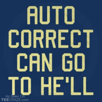 Auto Correct Can Go To He'll T-Shirt