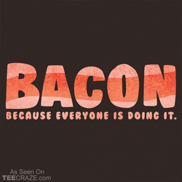Bacon Everyone's Doing It T-Shirt