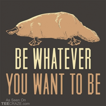 Be Whatever You Want To Be T-Shirt